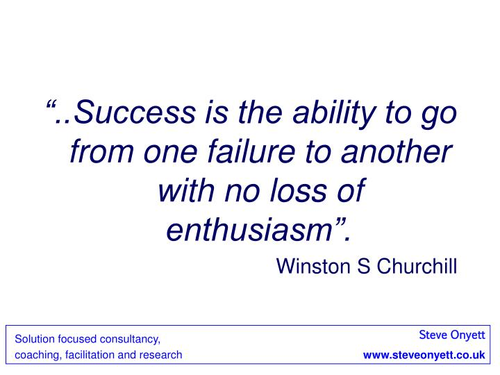 """""""..Success is the ability to go from one failure to another with no loss of enthusiasm""""."""
