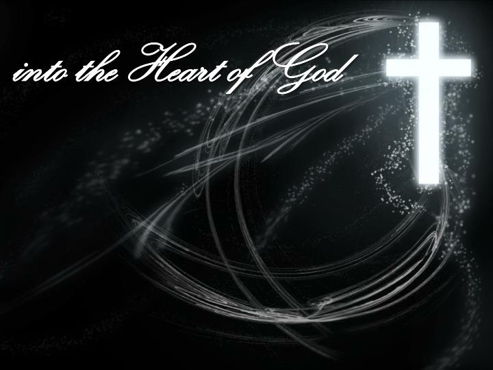 into the Heart of God