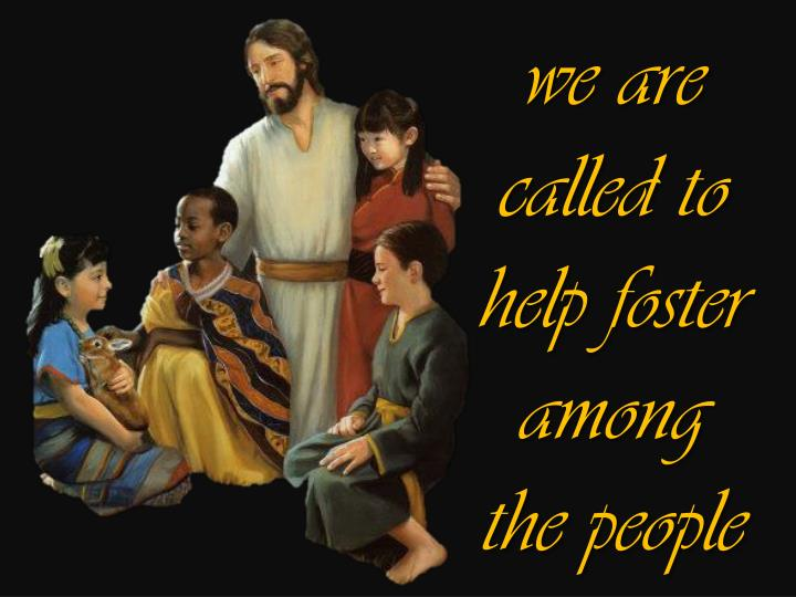 we are called to help foster among the people