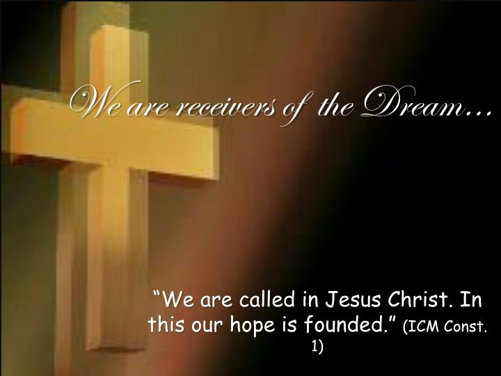 We are receivers of the dream