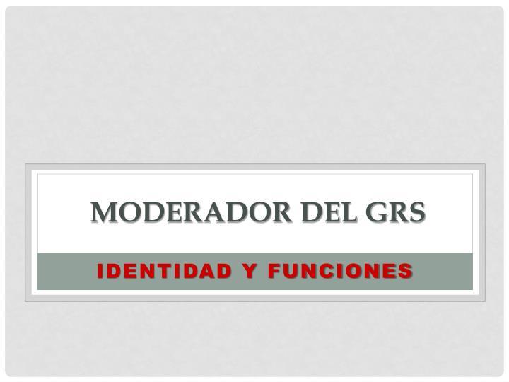moderador del GRS