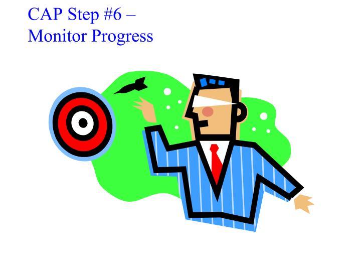 CAP Step #6 –
