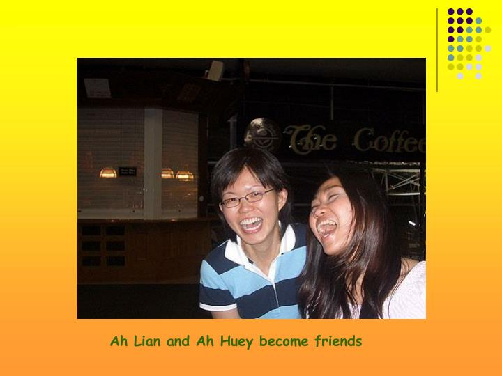 Ah Lian and Ah Huey become friends