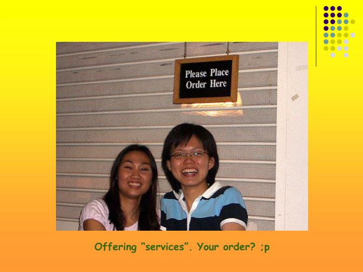 "Offering ""services"". Your order? ;p"