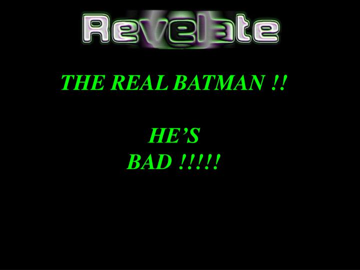 The real batman he s bad