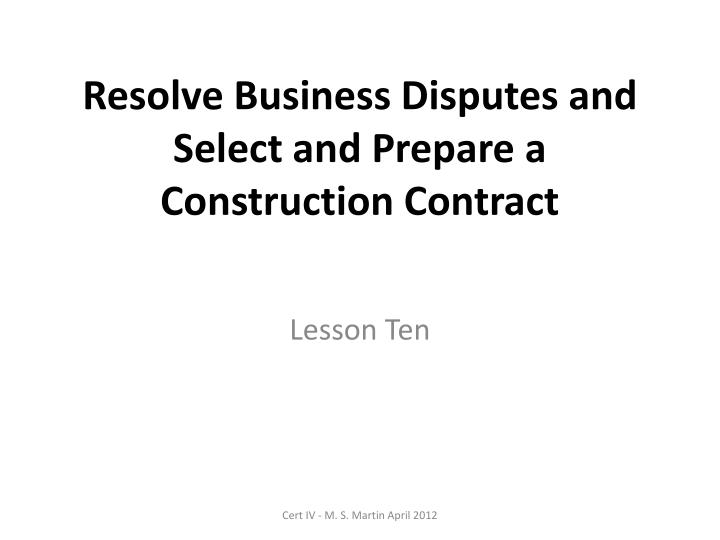 resolve business disputes and select and prepare a construction contract n.
