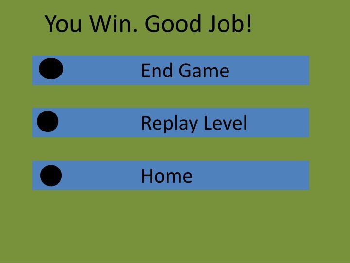 You Win. Good Job!