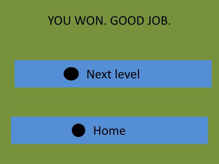 You won good job