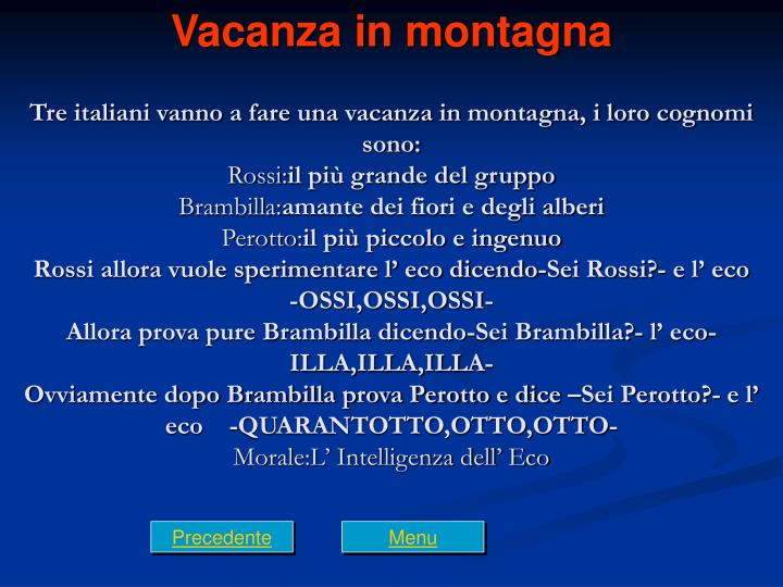 Tre italiani vanno a fare una vacanza in montagna, i loro cognomi sono:
