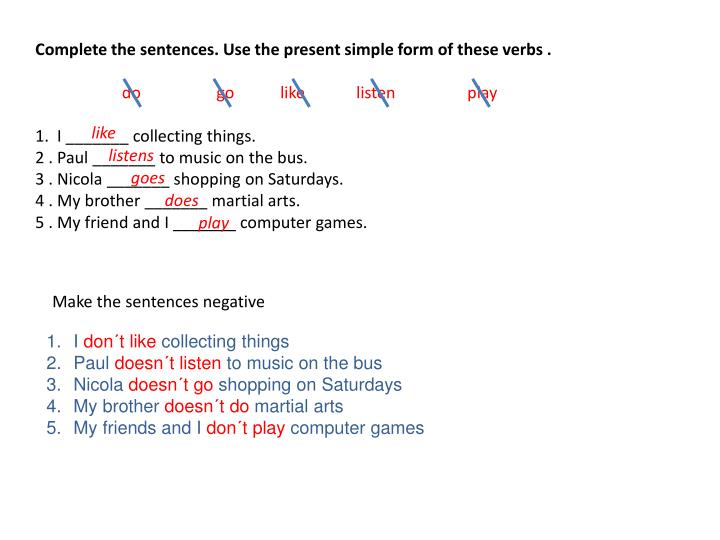 Complete the sentences. Use the present simple form of these verbs .