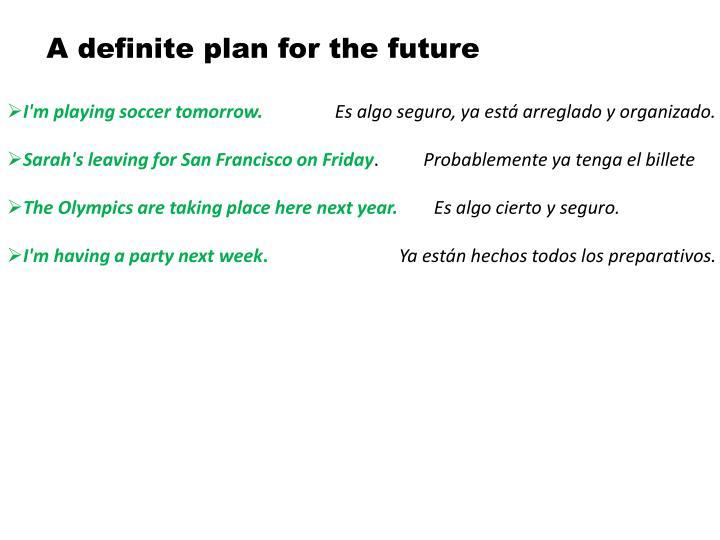 A definite plan for the future