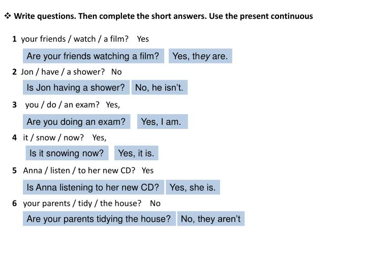 Write questions. Then complete the short answers. Use the present continuous