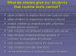 what do stories give our students that routine texts cannot
