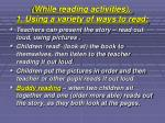 while reading activities 1 using a variety of ways to read