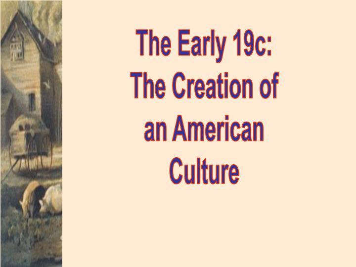 The Early 19c: