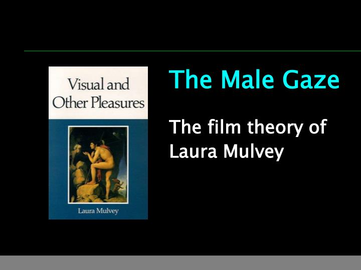 the male gaze the film theory of laura mulvey n.