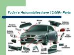 today s automobiles have 10 000 parts