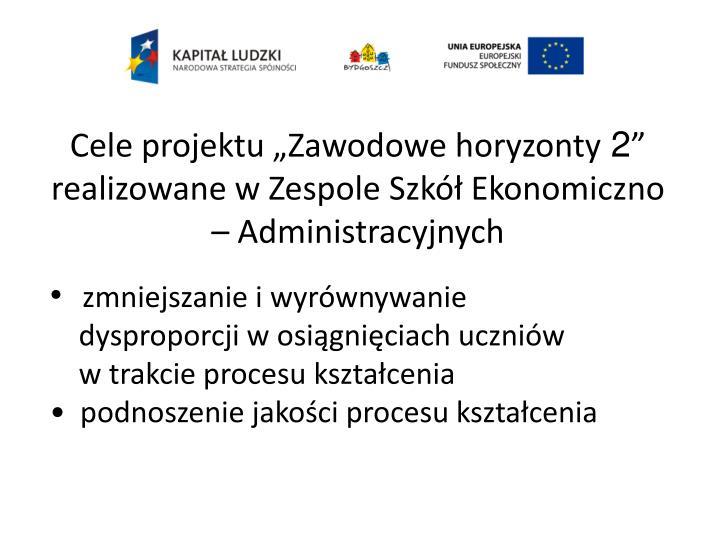 Cele projektu zawodowe horyzonty 2 realizowane w zespole szk ekonomiczno administracyjnych