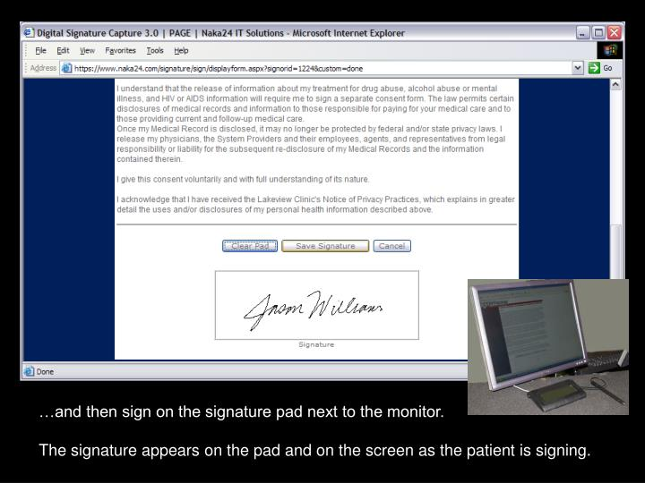 …and then sign on the signature pad next to the monitor.