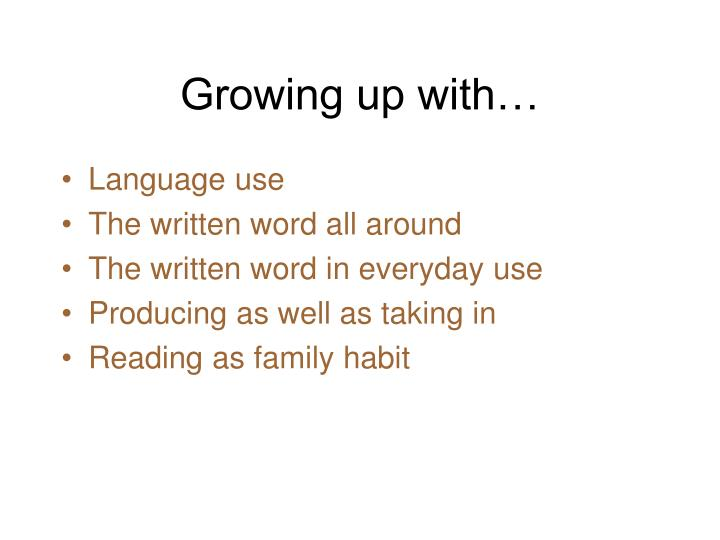 Growing up with…