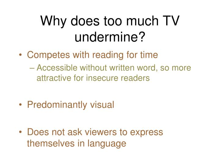 Why does too much TV undermine?