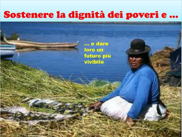 Sostenere la dignità dei poveri e …