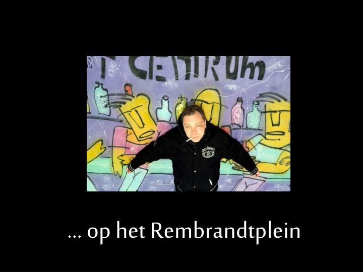 … op het Rembrandtplein