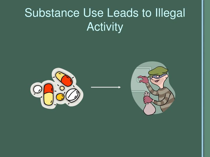Substance Use Leads to Illegal Activity