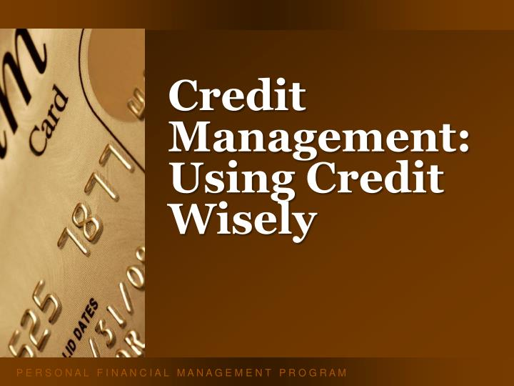 credit management using credit wisely n.