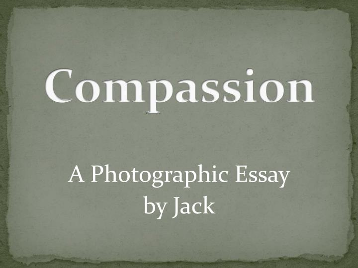 compassion essay The aim of this concept analysis is to develop an effective definition for compassion, to clarify the meaning of compassion and to integrate.