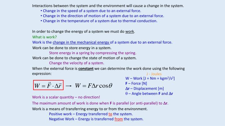 Interactions between the system and the environment will cause a change in the system.