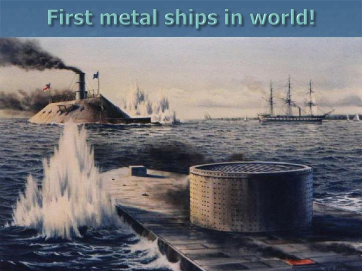 First metal ships in world!