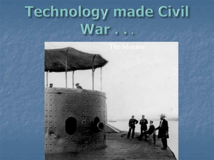 Technology made Civil War . .