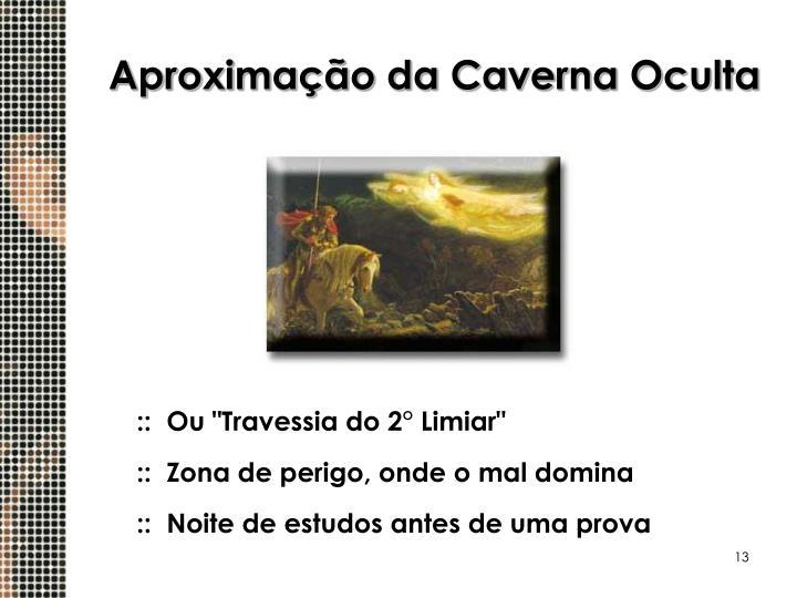 Aproximação da Caverna Oculta