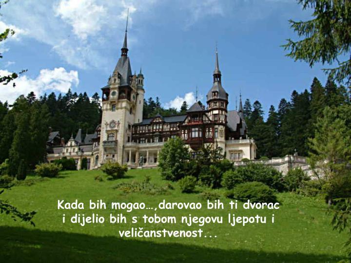 Kada bih mogao…,darovao bih ti dvorac
