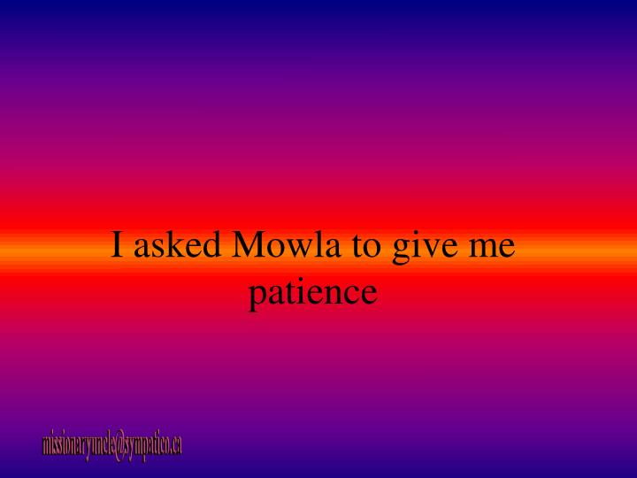 I asked Mowla to give me patience