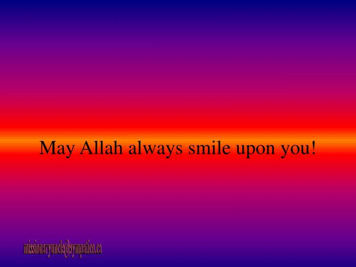May Allah always smile upon you!
