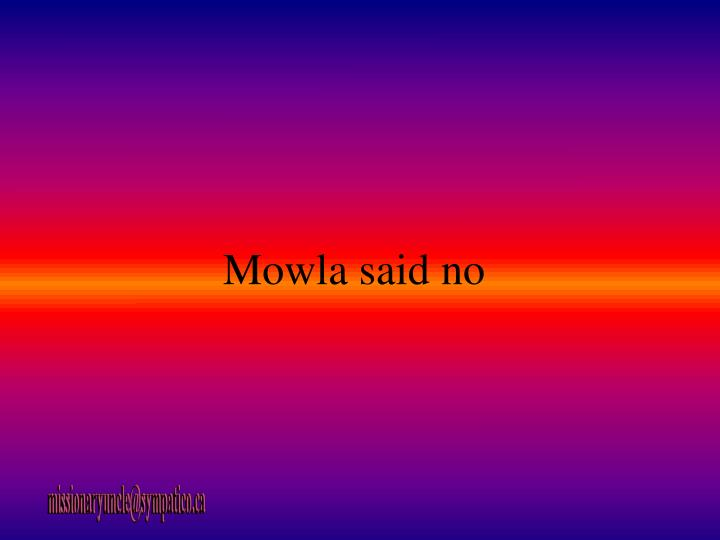 Mowla said no
