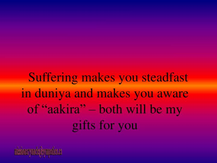 "Suffering makes you steadfast in duniya and makes you aware of ""aakira"" – both will be my gifts for you"