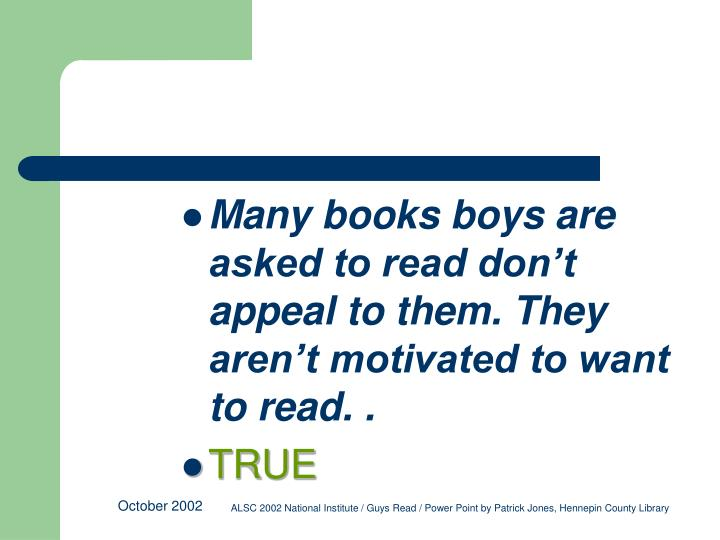 Many books boys are asked to read don't appeal to them. They aren't motivated to want to read.
