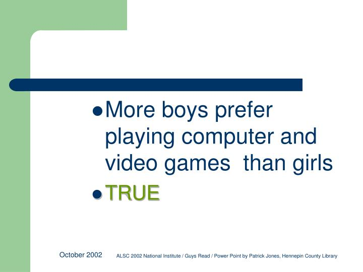 More boys prefer playing computer and video games  than girls