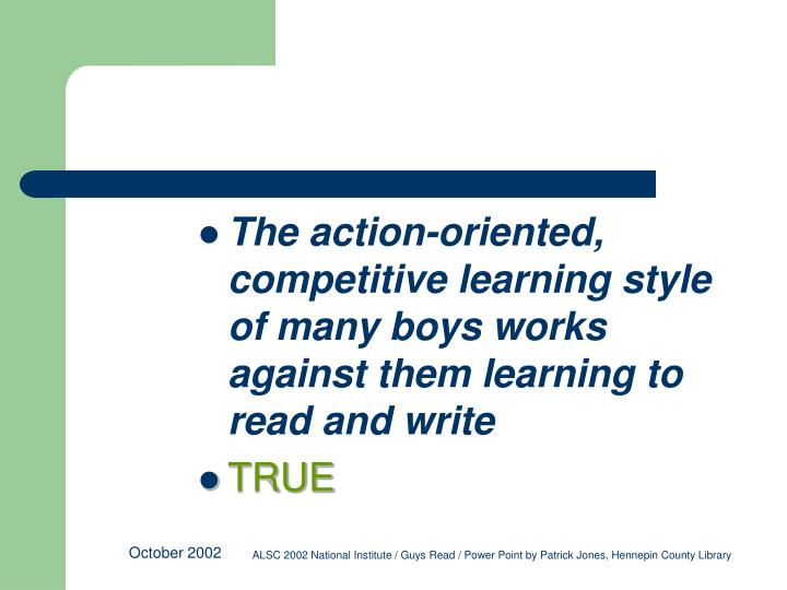 The action-oriented, competitive learning style of many boys works against them learning to read and write