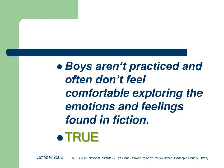Boys aren't practiced and often don't feel comfortable exploring the emotions and feelings found...