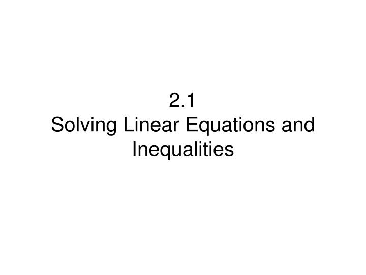 2 1 solving linear equations and inequalities n.