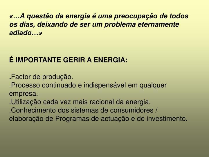 «…A questão da energia é uma preocupação de todos os dias, deixando de ser um problema eternamente adiado…»