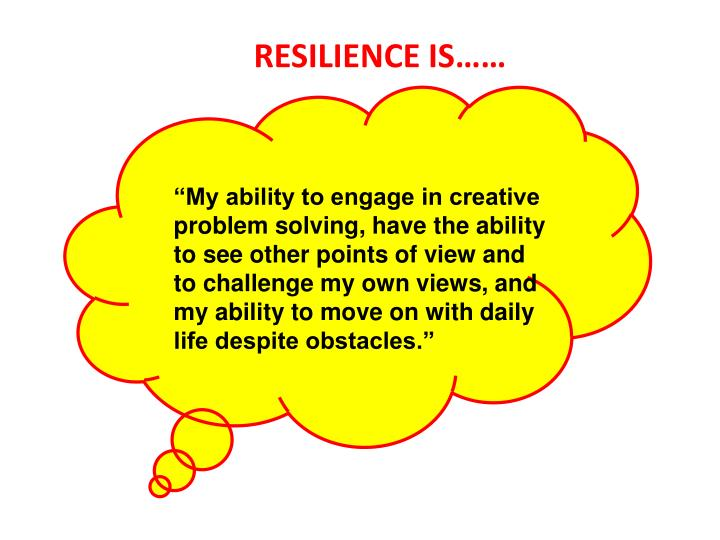 """""""My ability to engage in creative problem solving, have the ability to see other points of view and to challenge my own views, and my ability to move on with daily life despite obstacles."""""""