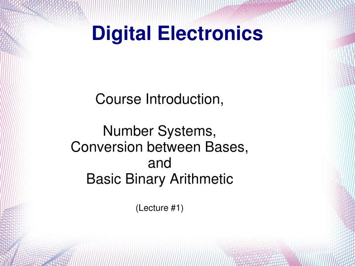 Course introduction number systems conversion between bases and basic binary arithmetic lecture 1