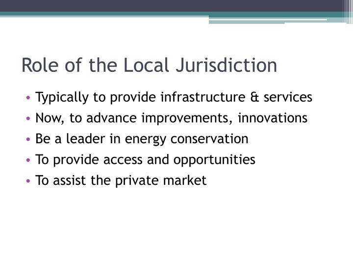 Role of the Local Jurisdiction