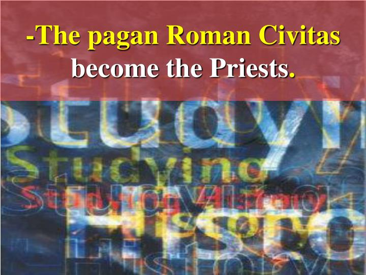 -The pagan Roman Civitas