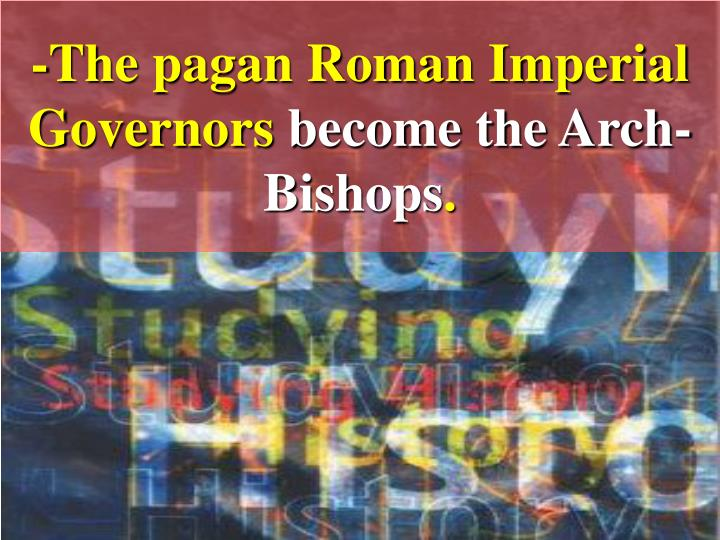 -The pagan Roman Imperial Governors